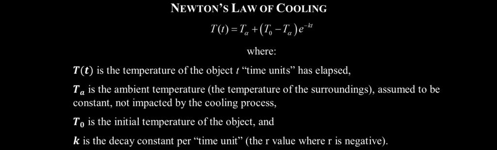 34 LESSON #3 - NEWTON'S LAW OF COOLING AND EXPONENTIAL FORMULA REVIEW COMMON CORE ALGEBRA II NEWTON S LAW OF COOLING where: T(t) is the temperature of the object t time units has elapsed, T a is the