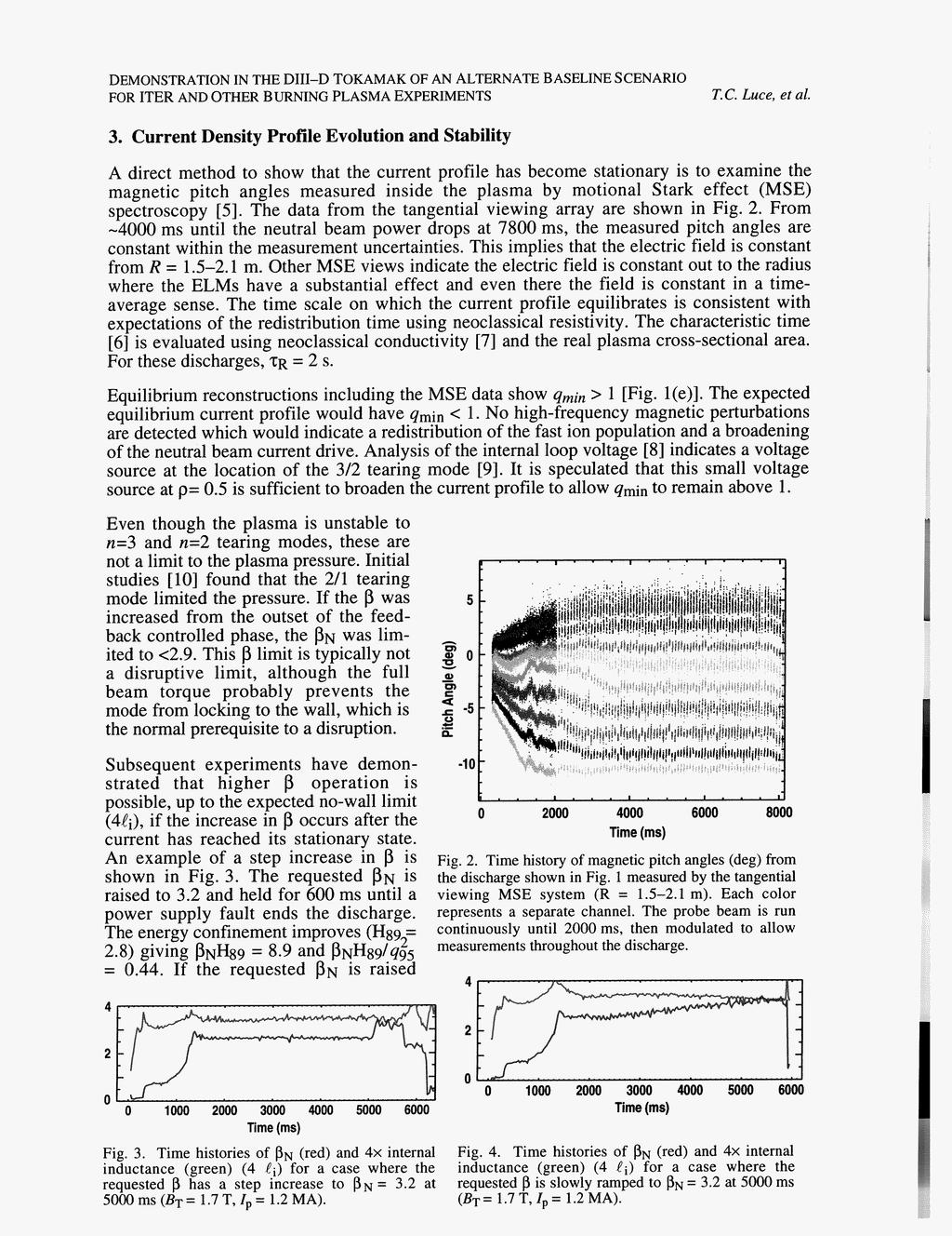 3 Current Density Profile Evolution and Stability A direct method to show that the current profile has become stationary is to examine the magnetic pitch angles measured inside the plasma by motional