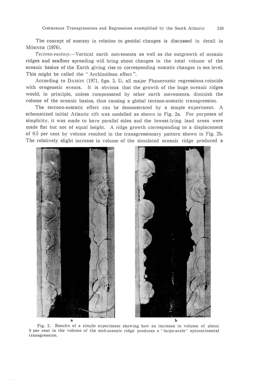 Cretaceous Transgressions and Regressions exempli fi ed by the South Atlantic 249 The concept of eustasy in relation to geoidal changes is discussed in detail in MORNER (1976). Teclono.euslasy.