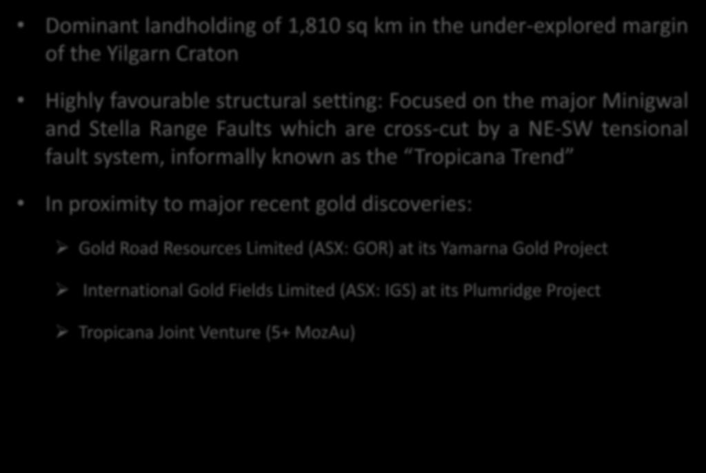 Gold Focus at East Laverton Dominant landholding of 1,810 sq km in the under-explored margin of the Yilgarn Craton Highly favourable structural setting: Focused on the major Minigwal and Stella Range