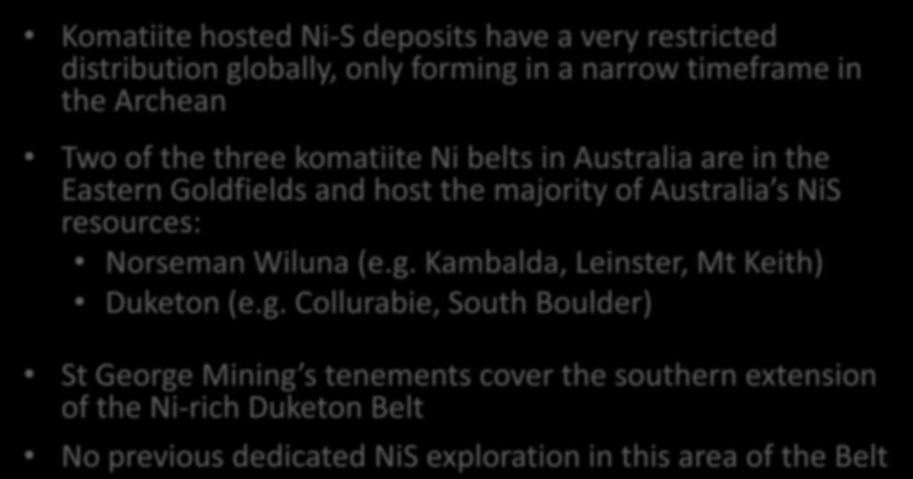 Komatiite NiS Deposits are Rare Komatiite hosted Ni-S deposits have a very restricted distribution globally, only forming in a narrow timeframe in the Archean Two of the three komatiite Ni belts in