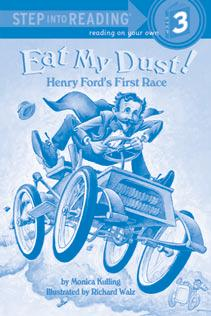 Eat My Dust! on Your Own Grades 1 3 Eat My Dust! Henry Ford s First Race is a STEP INTO READING book about the man who invented the Model T car Henry Ford!