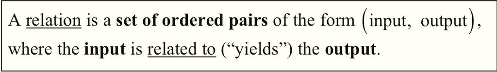 (Section 1.1: Functions) 1.1.2 PART B: RELATIONS A relation is a set of ordered pairs of the form ( input, output), where the input is related to ( yields ) the output.