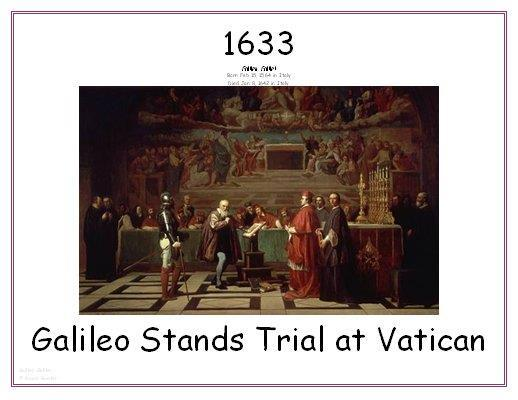 Heliocentric Theory Prevails Since Galileo s theory clashed with the religious views of the time, he underwent many trials and tribulations, eventually