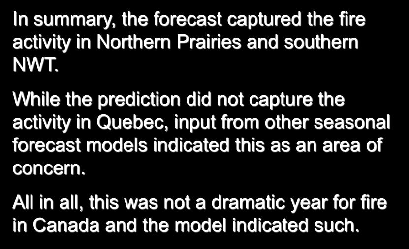 2013 Prediction In summary, the forecast captured the fire activity in Northern Prairies and southern NWT.