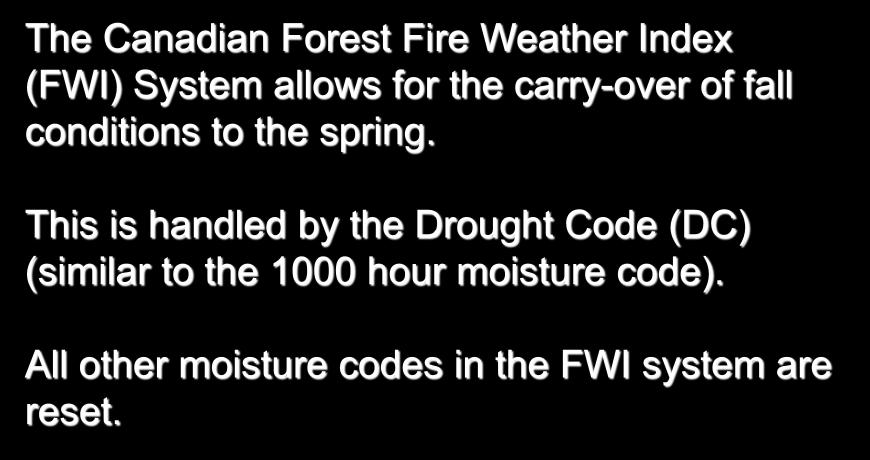 Spring Start-up Conditions The Canadian Forest Fire Weather Index (FWI) System allows for the carry-over of fall conditions to the spring.