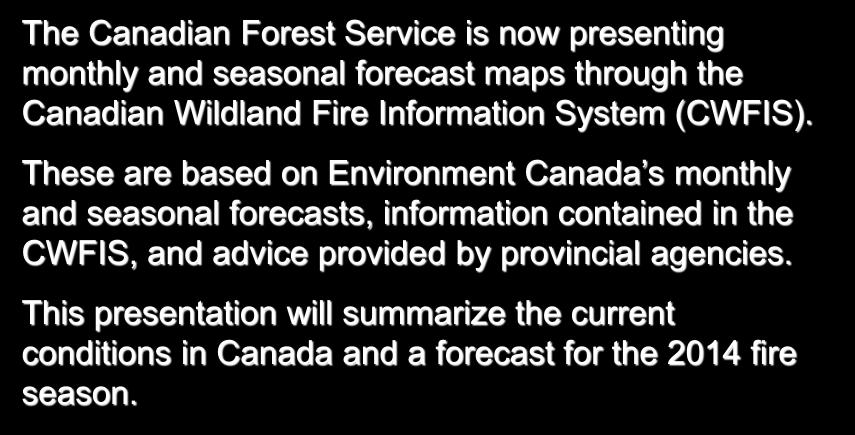 Introduction The Canadian Forest Service is now presenting monthly and seasonal forecast maps through the Canadian Wildland Fire Information System (CWFIS).