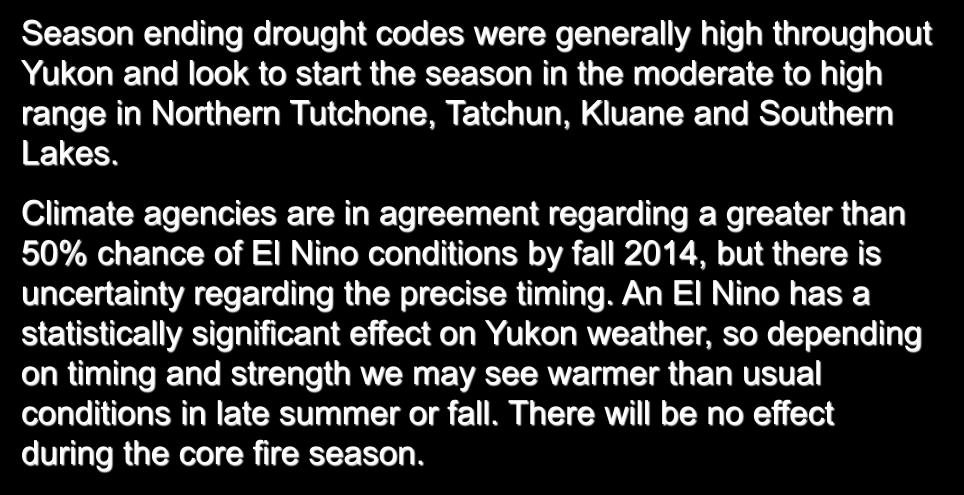 Yukon Season ending drought codes were generally high throughout Yukon and look to start the season in the moderate to high range in Northern Tutchone, Tatchun, Kluane and Southern Lakes.