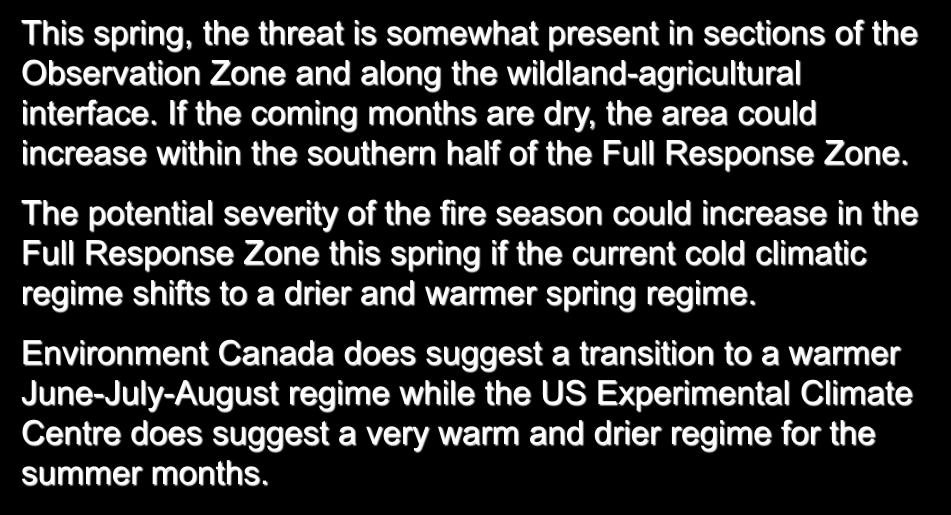 Saskatchewan This spring, the threat is somewhat present in sections of the Observation Zone and along the wildland-agricultural interface.