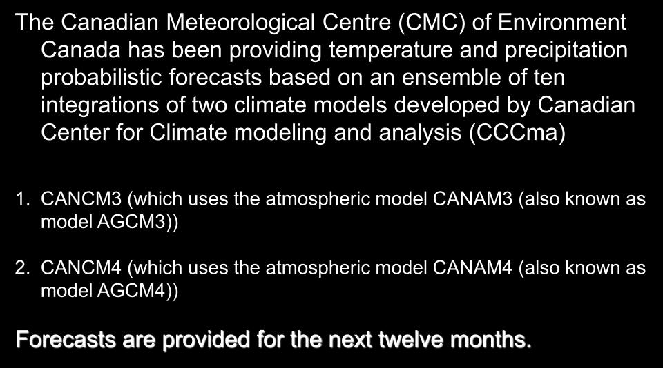Ensemble Forecasts The Canadian Meteorological Centre (CMC) of Environment Canada has been providing temperature and precipitation probabilistic forecasts based on an ensemble of ten integrations of