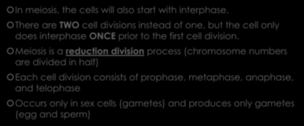 2. Students will explain how meiosis results in the formation of haploid gametes or spores. In meiosis, the cells will also start with interphase.