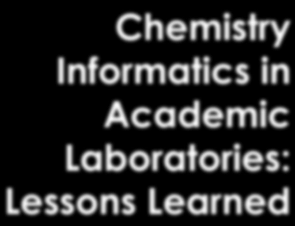 Chemistry Informatics in Academic Laboratories: Lessons Learned Michael Hudock