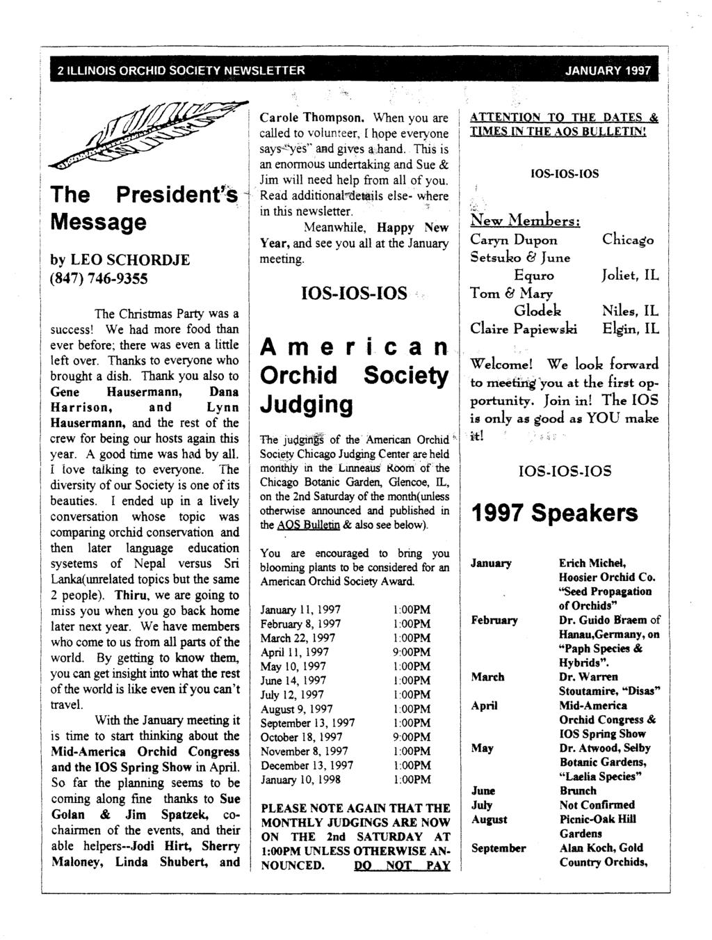 2 ILLINOIS ORCHID SOCIETYNEWSLETTER JANUARY 1997 The President~$ Message by LEO SCHORDJE (847) 746-9355 The Christmas Party was a success!