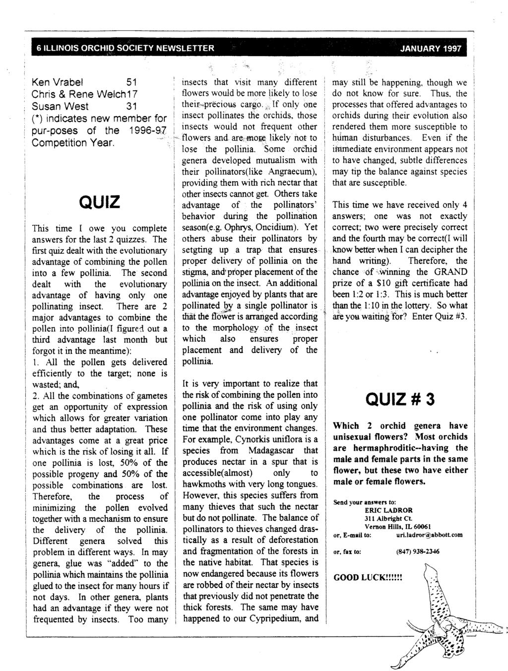 6 ILLINOIS ORCHID SOCIETY NEWSLETTER JANUARY 1997 ~'.- Ken Vrabel 51 Chris & Rene Welch 17 Susan West 31 (*) indicates new member for pur-poses of the 1996-9:7 Competition Year.