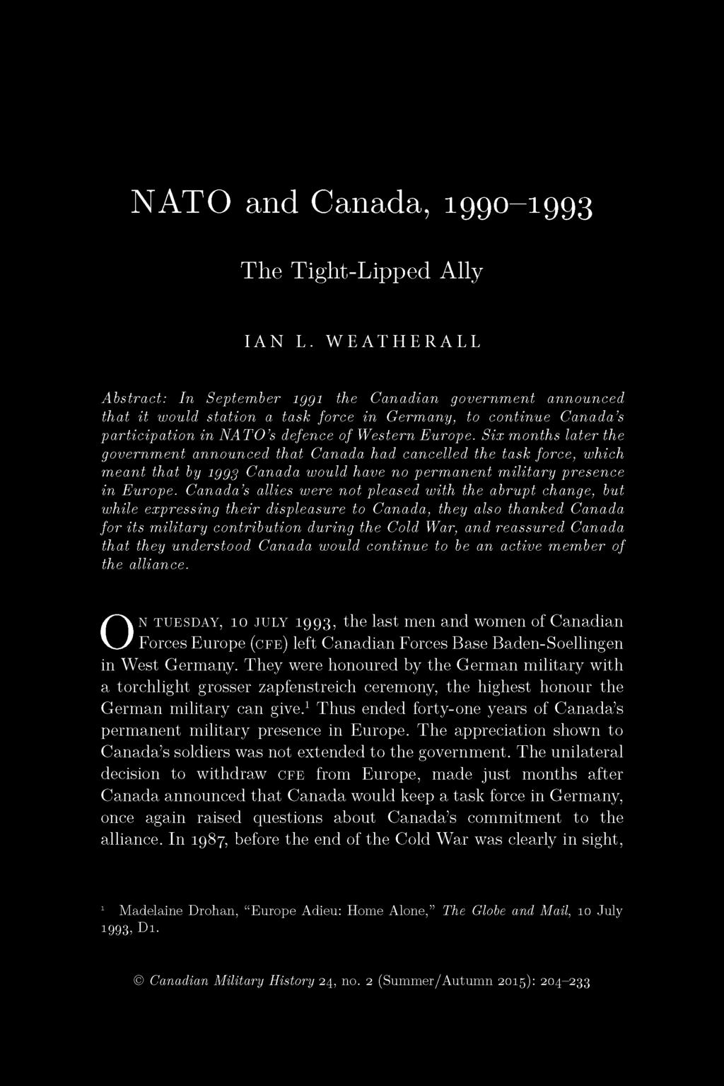Six months later the government announced that Canada had cancelled the task force, which meant that by 1993 Canada would have no permanent military presence in Europe.