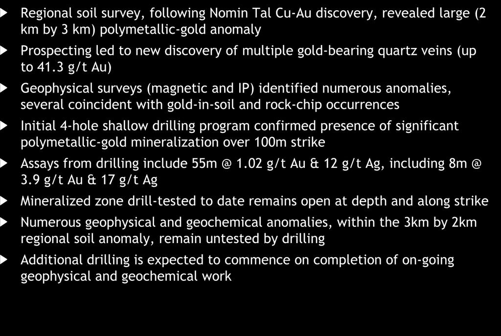 Highlights Regional soil survey, following Nomin Tal Cu-Au discovery, revealed large (2 km by 3 km) polymetallic-gold anomaly Prospecting led to new discovery of multiple gold-bearing quartz veins