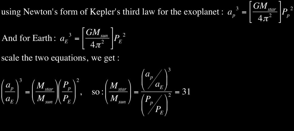 Newton s form of Kepler s third law may be used to find the mass of celestial objects in a binary system. Ex 10: astronomers discovered an exoplanet orbiting a star.