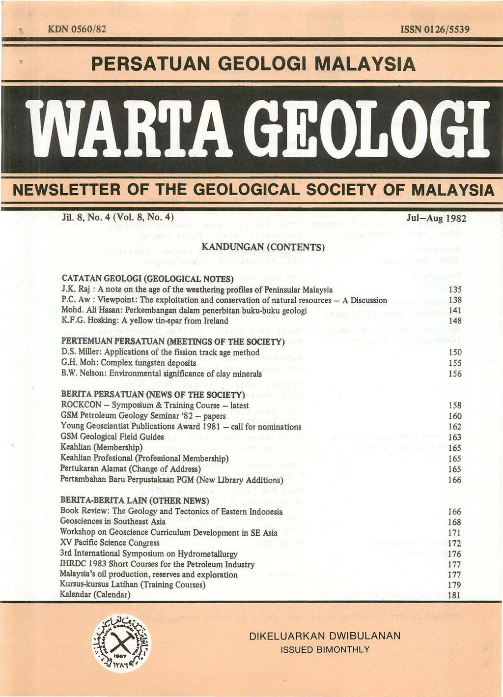 KDN 0560/82 ISSN 0126/5539 PERSATUAN GEOLOGI MALAYSIA NEWSLETTER OF THE GEOLO'GICAL SOCIETY OF MALAYSIA m.8, No.4 (Vol. 8, No.