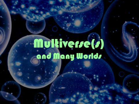 Thursday, May 11 Multiverse(s) and