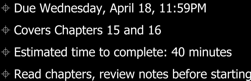 Homework #8 Due Wednesday, April 18, 11:59PM Covers Chapters 15 and 16