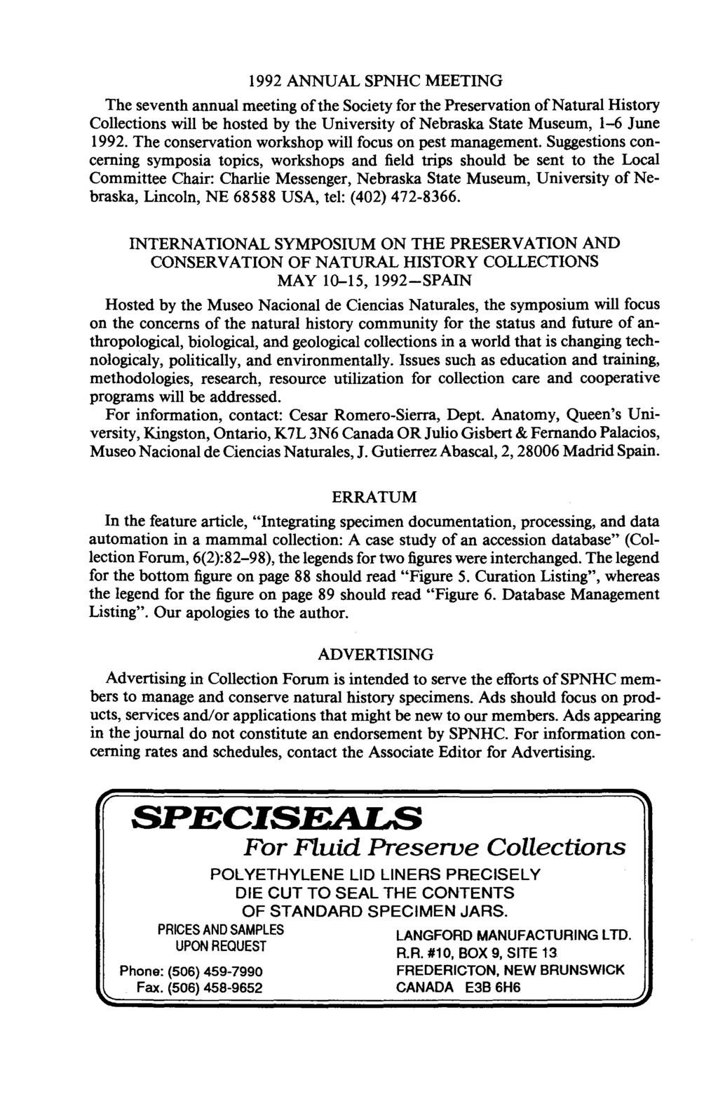 1992 ANNUAL SPNHC MEETING The seventh annual meeting of the Society for the Preservation of Natural History Collections will be hosted by the University of Nebraska State Museum, 1-6 June 1992.