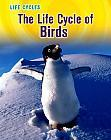 The Life Cycle of Birds by Susan Heinrichs Gray (2012) Includes bibliographical references (p. 47) and index.