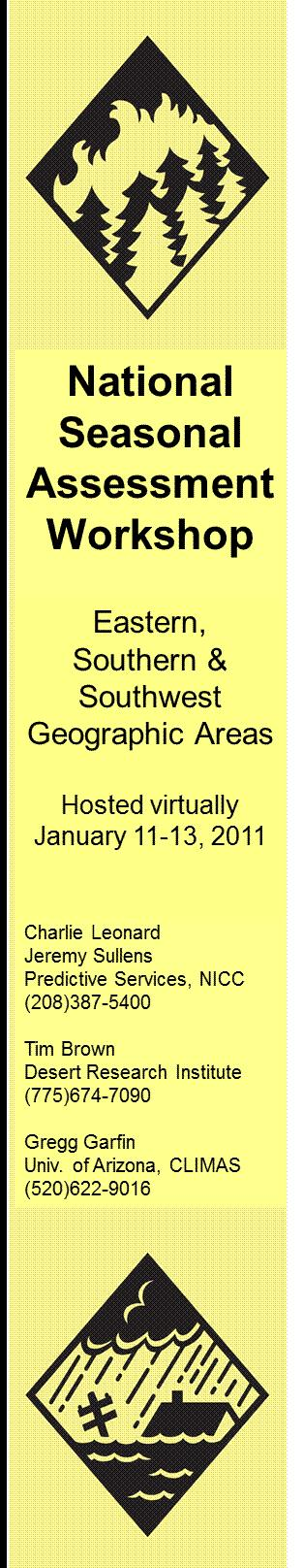 2011 National Seasonal Assessment Workshop for the Eastern, Southern, & Southwest Geographic Areas On January 11-13, 2011, wildland fire, weather, and climate met virtually for the ninth annual