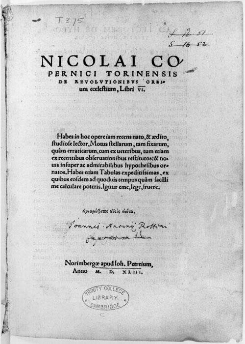 Nicolaus Copernicus (1473 1543): revolutionized our understanding of our place in the