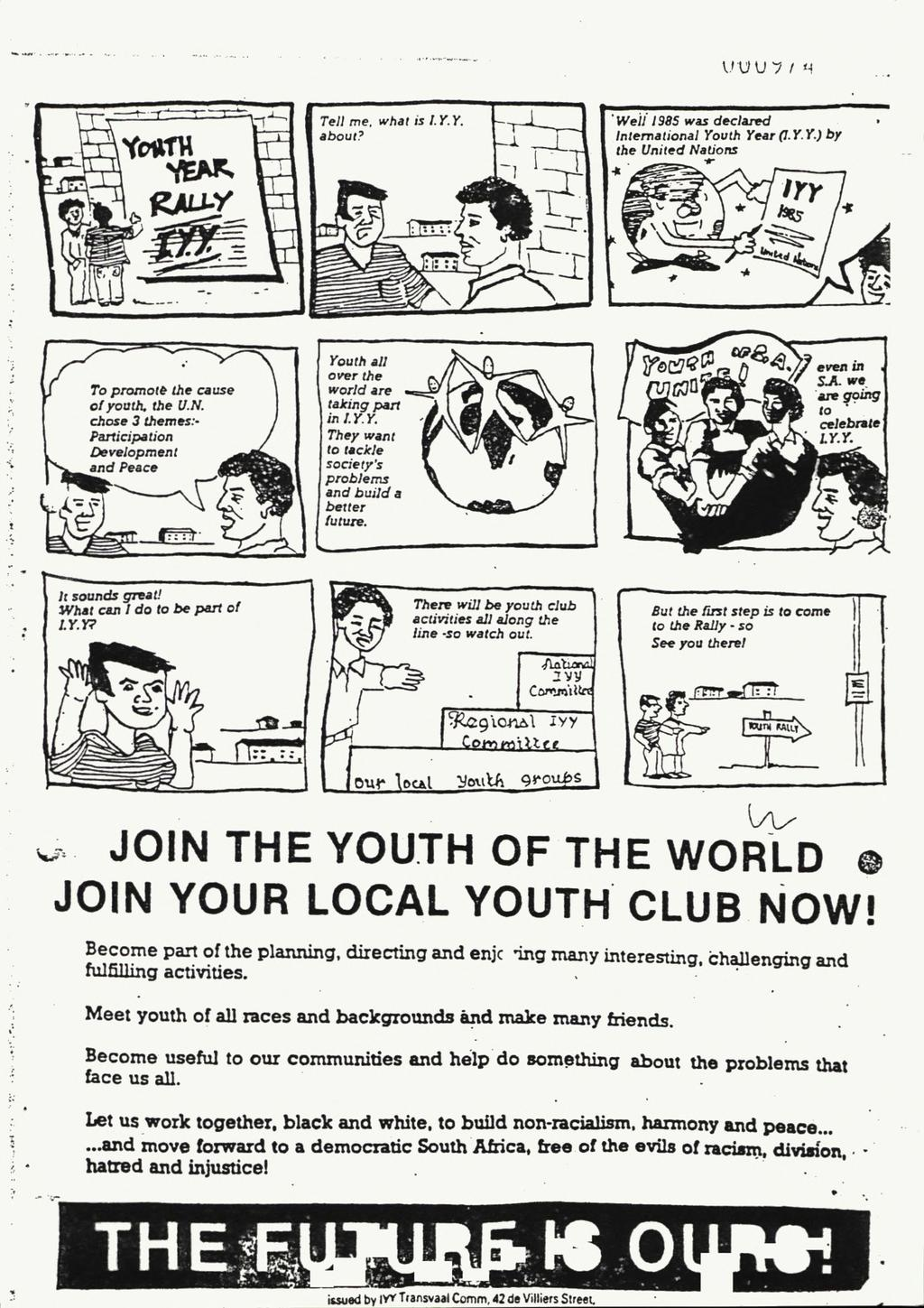 ' W e ll 1985 w a s d e c la r e d In te rn a t io n a l Y o u th Y e a r (1- Y. Y.) fh e U n it e d N a tio n s # y w JOIN THE YOUTH OF THE WORLD JOIN YOUR LOCAL YOUTH CLUB NOW!