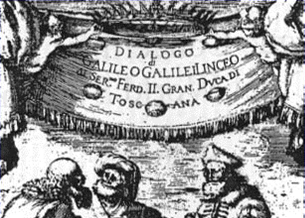 Galileo Galilei In 1632, he published his Dialogue Concerning