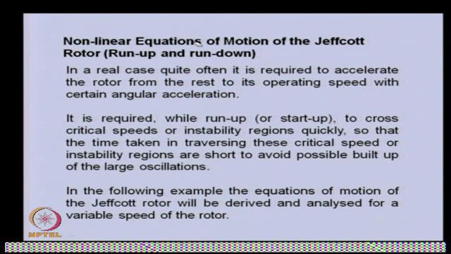 (Refer Slide Time: 29:50) So basically in this particular case, we will be having ordinary equation of motion, Jeffcott rotor for run up or run down of the rotor as we have already mentioned.