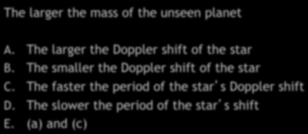 Extrasolar Planets Quiz IV The larger the mass of the unseen planet A. The larger the Doppler shift of the star B.