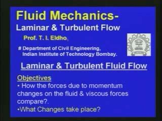 Fluid Mechanics Prof. T.I. Eldho Department of Civil Engineering Indian Institute of Technology, Bombay Lecture - 17 Laminar and Turbulent flows Welcome back to the video course on fluid mechanics.