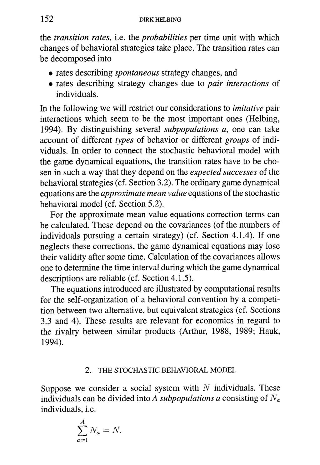152 DIRK HELBING the transition rates, i.e. the probabilities per time unit with which changes of behavioral strategies take place.
