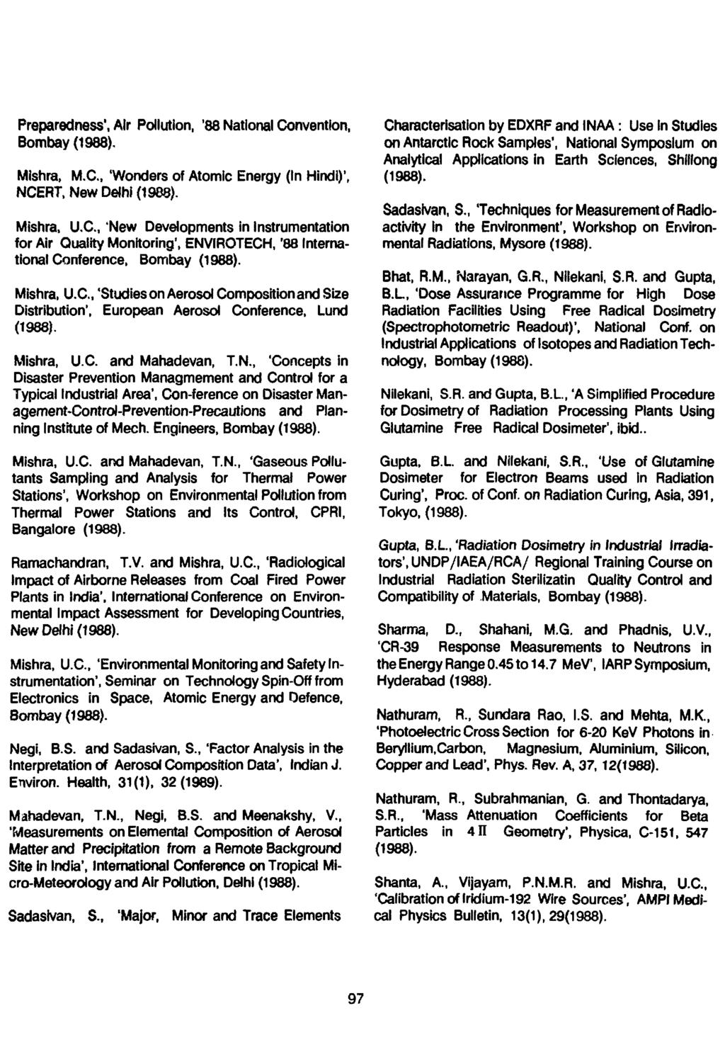 Preparedness', Air Pollution, '88 National Convention, Bombay Mishra, M.C., 'Wonders of Atomic Energy (In Hindi)', NCERT. New Delhi Mishra, U.C., 'New Developments in Instrumentation for Air Quality Monitoring 1, ENVIROTECH, '88 International Conference, Bombay Mishra, U.
