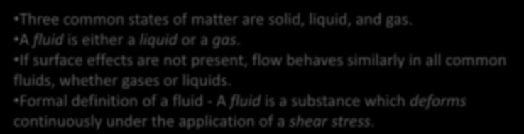 What is Fluid Mechanics? First, what is a fluid? Three common states of matter are solid, liquid, and gas. A fluid is either a liquid or a gas.