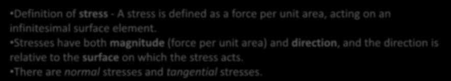 Definition of stress - A stress is defined as a force per unit area, acting on an infinitesimal surface element.